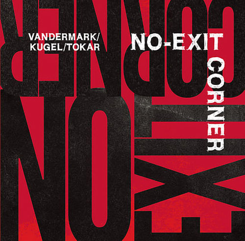 Vandermark / Kugel / Tokar: No-Exit Corner (Not Two)