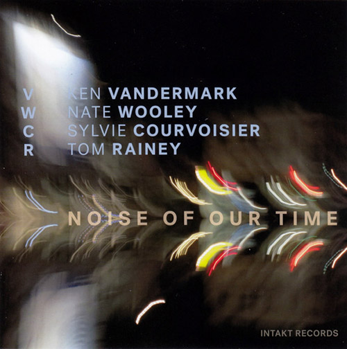 Vandermark / Wooley / Courvoisier / Rainey: Noise Of Our Time (Intakt)
