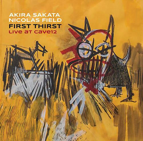 Sakata, Akira / Nicolas Field: First Thirst   Live at Cave12 (Not Two)