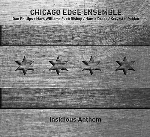 Chicago Edge Ensemble (Phillips / Drake / Williams / Bishop / Pablan): Insidious Anthem (Trost Records)