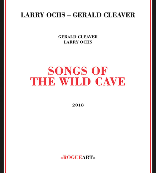 Ochs, Larry / Gerald Cleaver: Songs Of The Wild Cave (RogueArt)