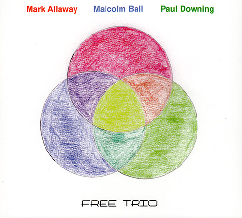 Allaway, Mark / Malcolm Ball / Paul Downing: Free Trio (FMR)