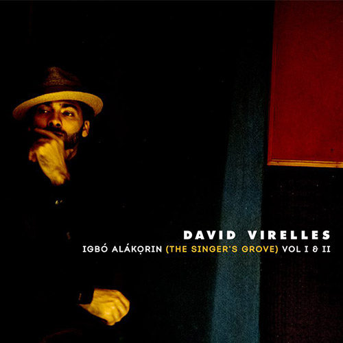 Virelles, David: Igbo Alakorin (The Singer's Grove) Vol. I & II (Pi Recordings)