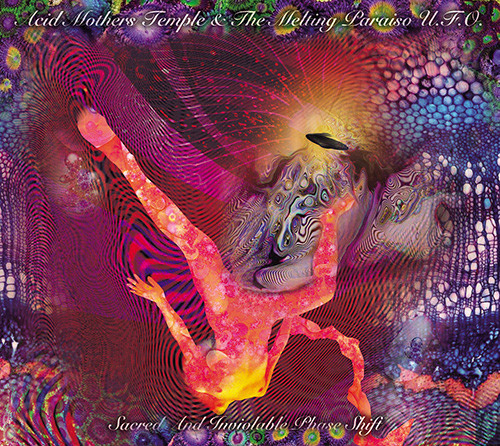 Acid Mothers Temple & The Melting Paraiso U.F.O.: Sacred And Inviolable Phase Shift (Bam Balam Records)
