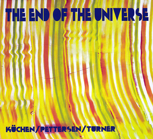 Kuchen, Martin / Ed Pettersen / Roger Turner: The End Of The Universe (Split Rock Records)
