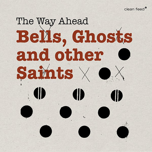 Way Ahead, The (Roligheten / Alberts / Barno / Aleklint / Stahl / Hoyer / Ostvang): Bells, Ghosts An (Clean Feed)