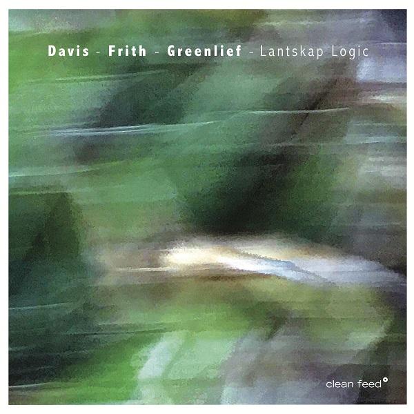 Drone Trio (Davis / Frith / Greenlief): Lantskap Logic (Clean Feed)