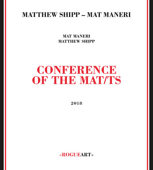 Shipp, Matthew / Mat Maneri: Conference Of The Mat/ts (RogueArt)