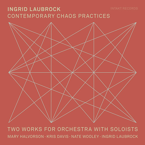 Laubrock, Ingrid (w/ Halvorson / Davis / Wooley): Contemporary Chaos Practices - Two Works For Orche (Intakt)