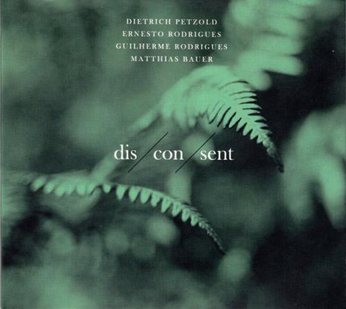 Petzold, Dietrich / Ernesto Rodrigues / Guilherme Rodrigues / Matthias Bauer: dis/con/sent (Creative Sources)