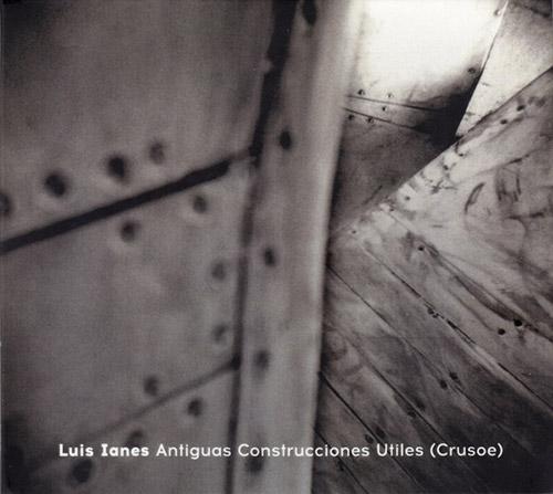 Ianes, Luis: Antiguas Construcciones Utiles (Crusoe) (Creative Sources)