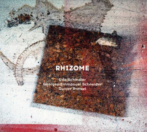 Schindler, Udo / Georges-Emmanuel Schneider / Gunter Pretzel: Rhizome (Creative Sources)