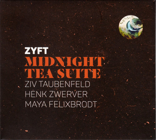 Zyft (Ziv Taubenfeld / Henk Zwerver / Maya Felixbrodt): Midnight Tea Suite (Creative Sources)