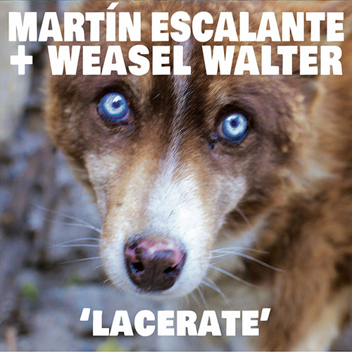 Escalante, Martin / Weasel Walter: Lacerate (ugEXPLODE)