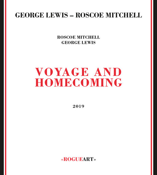 Lewis, George / Roscoe Mitchell: Voyage And Homecoming (RogueArt)