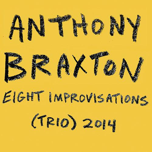 Braxton, Anthony (w/ Taylor Ho Bynum / Bob Bresnan): Eight Improvisations (Trio) 2014 [2 CDS] (Tubapede)