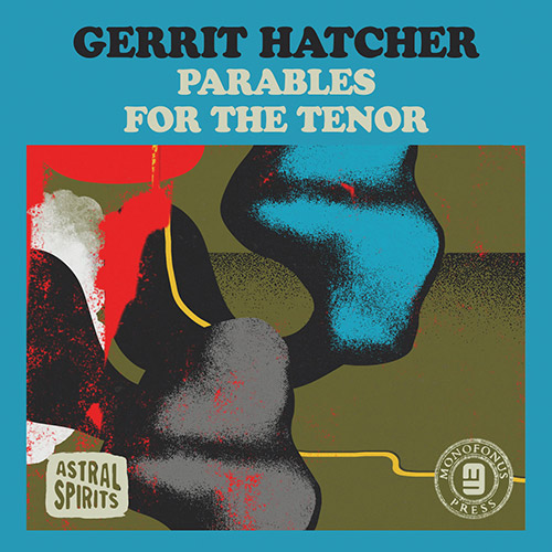 Hatcher, Gerrit: Parables for the Tenor [CASSETTE + DOWNLOAD] (Astral Spirits)
