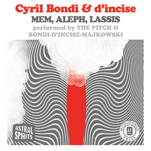 Bondi, Cyril & d'incise: Mem, Aleph & Lassis performed by The Pitch & Bondi / d'incise / Majkowski [ (Astral Spirits)