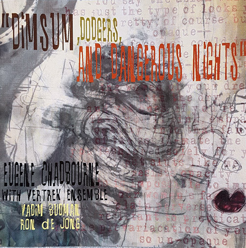 Chadbourne, Eugene / Vertek Ensemble: Dimsum, Dodgers, And Dangerous Nights (Volatile Records)