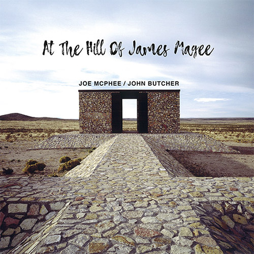McPhee, Joe / John Butcher: At The Hill Of James Magee (Trost Records)