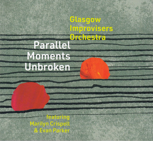 Glasgow Improvisers Orchestra (feat. Marilyn Crispell / Evan Parker): Parallel Moments Unbroken [2CD (FMR)