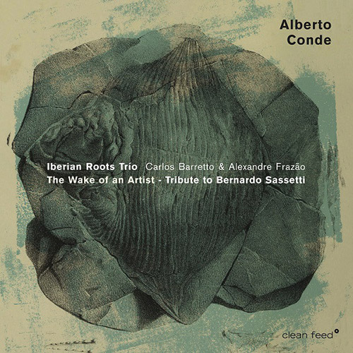 Conde, Alberto Iberian Roots Trio: The Wake Of An Artist - Tribute To Bernardo Sassetti (Clean Feed)