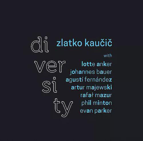 Kaucic, Zlatko (w/ Evan Parker, Agusti Fernandez, Rafal Mazur, Lotte Anger, Artun Majewski, Phil Min (Not Two)