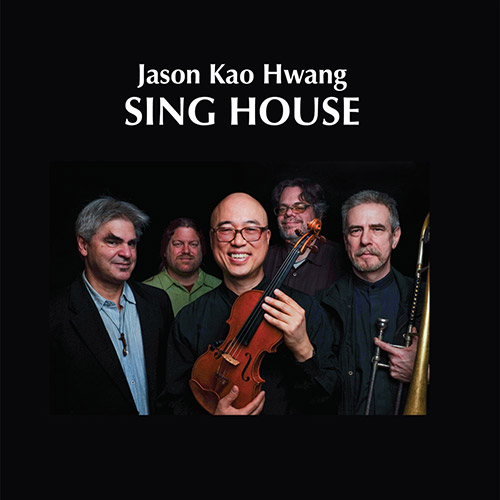 Hwang, Jason Kao (Filiano / Drury / Hwang / Forbes / Swell): Sing House (Euonymus Records)