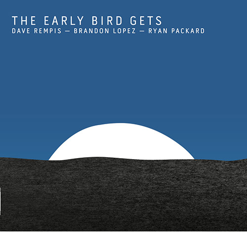 Rempis, Dave / Brandon Lopez / Ryan Packard: The Early Bird Gets (Aerophonic)
