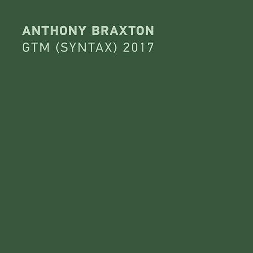 Braxton, Anthony: GTM (Syntax) 2017 [12 CD BOX SET] (New Braxton House/Firehouse 12 Records)