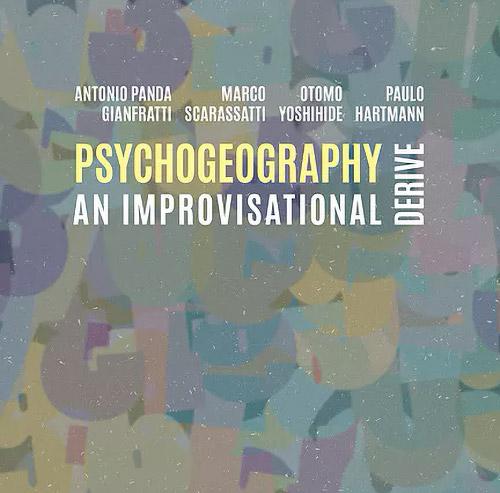 Gianfratti, Antonio Panda / Marco Scarassatti / Otomo Yoshihide / Paulo Hartmann: Psychogeography, a (Not Two)