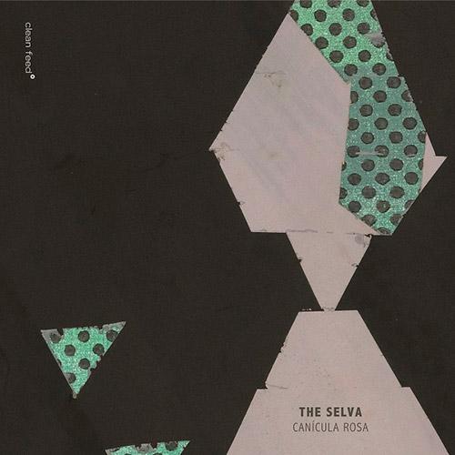 Selva, The (Jacinto / Almeida / Morao): Canicula Rosa (Clean Feed)