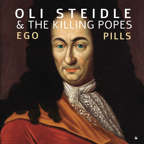 Steidle, Oli & The Killing Popes (Steidle / Mobus / Nicholls / Downes / Donkin): Ego Pills [VINYL] (Shhpuma)