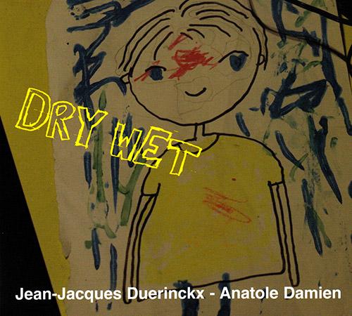 Duerinckx, Jean-Jacques / Anatole Damien : Dry / Wet (FMR)