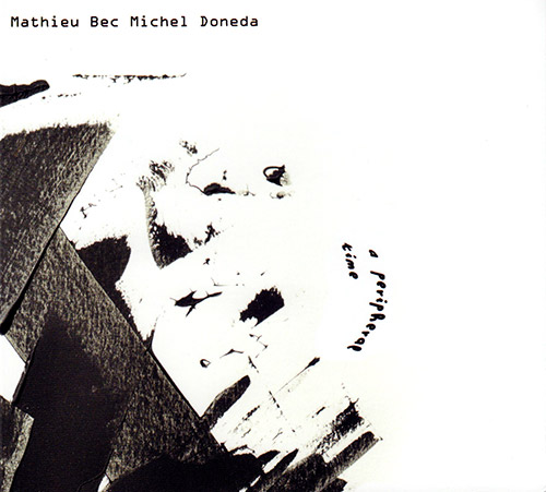 Bec, Mathieu / Michel Doneda: A Peripheral Time (FMR)