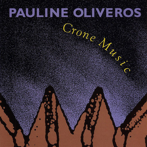 Oliveros, Pauline: Crone Music (Lovely Music)