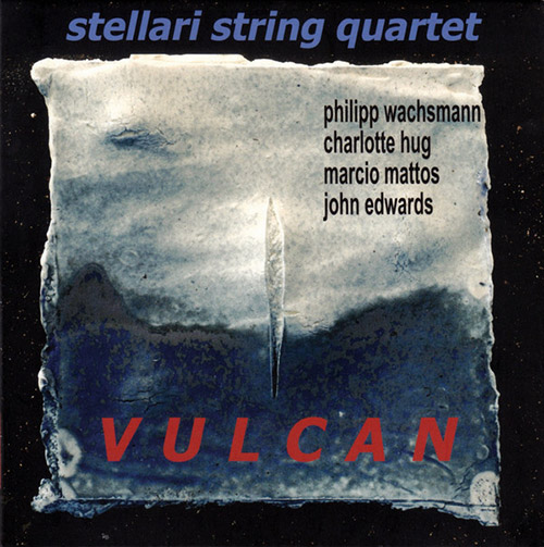 Stellari String Quartet (Wachsmann / Hug / Mattos / Edwards): Vulcan (Emanem)
