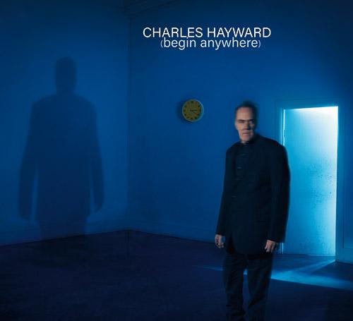 Hayward, Charles : (Begin Anywhere) (Klanggalerie)