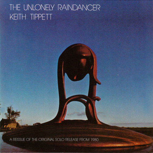 Tippett, Keith: The Unlonely Raindancer (Discus)