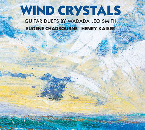 Chadbourne, Eugene / Henry Kaiser: Wind Crystals: Guitar Duets By Wadada Leo Smith (Relative Pitch)