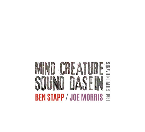 Stapp, Ben / Joe Morris feat. Stephen Haynes : Mind Creature Sound Dasein (Listen! Foundation (Fundacja Sluchaj!))