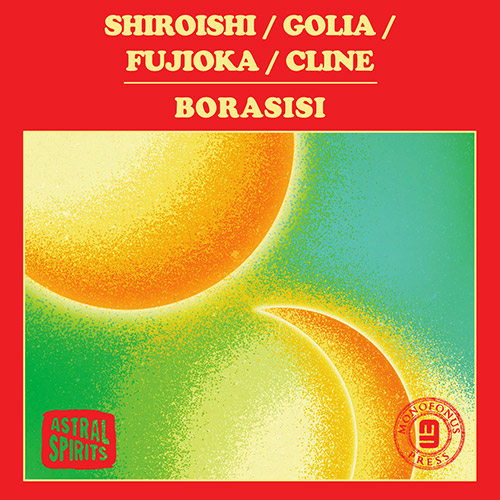 Shirosihi / Golia / Fujioka / Cline: Borasisi [CASSETTE w/DOWNLOAD] (Astral Spirits)