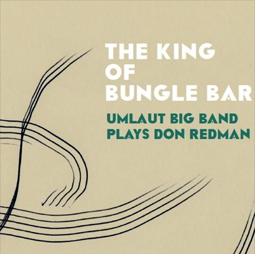 Umlaut Big Band: Plays Don Redman: The King Of Bungle Bar (Umlaut Records)