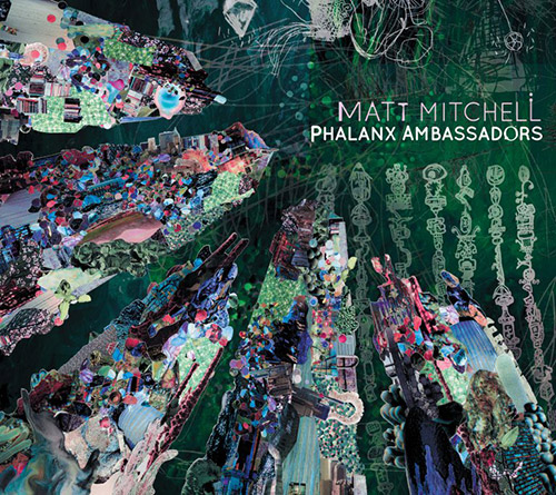 Mitchell, Matt : Phalanx Ambassadors (Pi Recordings)