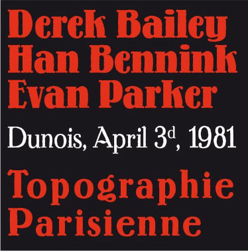 Bailey, Derek / Han Bennink / Evan Parker: Topographie Parisienne [4 CDs] (Fou Records)