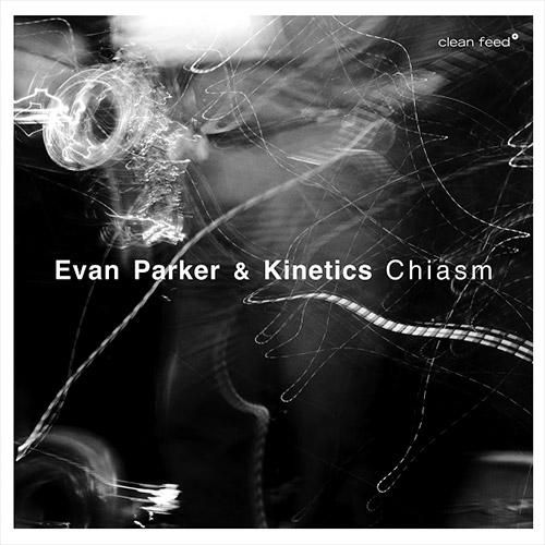 Parker, Evan / Kinetics (Anderskove / Melbye / Vestergaard): Chiasm (Clean Feed)