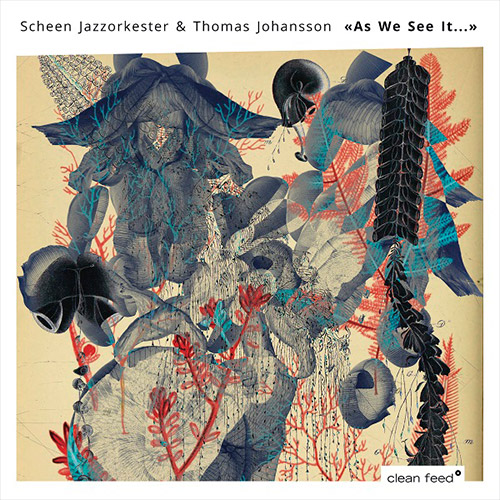 Scheen Jazzorkester / Thomas Johansson: As We See It... (Clean Feed)