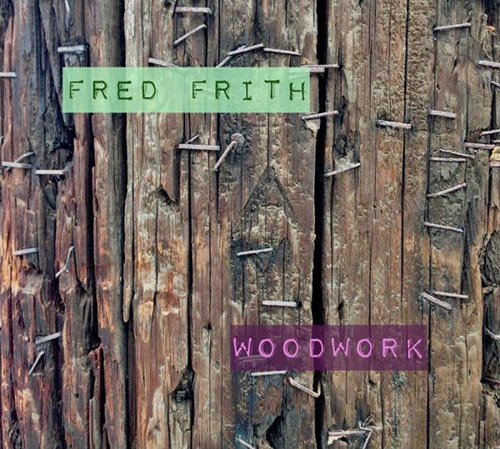 Frith, Fred : Woodwork / Live At Ateliers Claus (Klanggalerie )