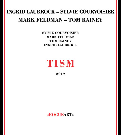 Laubrock, Ingrid / Sylvie Courvoisier / Mark Feldman / Tom Rainey : Tism (RogueArt)