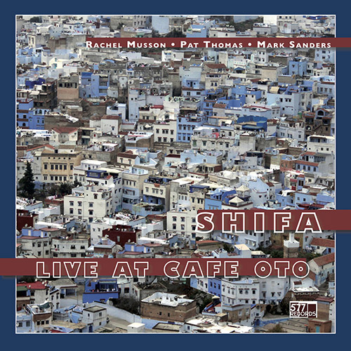 Musson, Rachel / Pat Thomas / Mark Sanders: Shifa:  Live at Cafe Oto [VINYL + DOWNLOAD] (577)